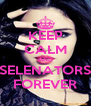 KEEP CALM AND SELENATORS FOREVER - Personalised Poster A4 size