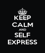 KEEP CALM AND SELF EXPRESS - Personalised Poster A4 size