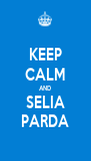 KEEP CALM AND SELIA PARDA - Personalised Poster A4 size