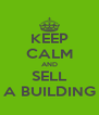 KEEP CALM AND SELL A BUILDING - Personalised Poster A4 size