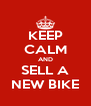 KEEP CALM AND SELL A NEW BIKE - Personalised Poster A4 size