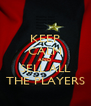 KEEP CALM AND SELL ALL THE PLAYERS - Personalised Poster A4 size