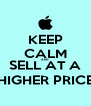 KEEP CALM AND SELL AT A HIGHER PRICE - Personalised Poster A4 size