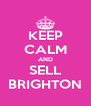 KEEP CALM AND SELL BRIGHTON - Personalised Poster A4 size