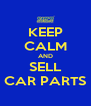 KEEP CALM AND SELL CAR PARTS - Personalised Poster A4 size