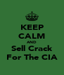 KEEP CALM AND Sell Crack For The CIA - Personalised Poster A4 size