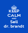 KEEP CALM AND Sell dr. brandt - Personalised Poster A4 size