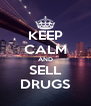 KEEP CALM AND SELL DRUGS - Personalised Poster A4 size