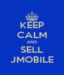 KEEP CALM AND SELL JMOBILE - Personalised Poster A4 size