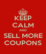 KEEP CALM AND SELL MORE COUPONS - Personalised Poster A4 size