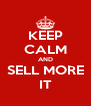 KEEP CALM AND SELL MORE IT - Personalised Poster A4 size