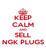 KEEP CALM AND SELL NGK PLUGS - Personalised Poster A4 size