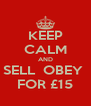 KEEP CALM AND SELL  OBEY  FOR £15 - Personalised Poster A4 size