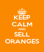 KEEP CALM AND SELL ORANGES - Personalised Poster A4 size