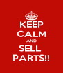 KEEP CALM AND SELL  PARTS!! - Personalised Poster A4 size