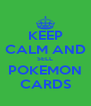 KEEP CALM AND SELL POKEMON CARDS - Personalised Poster A4 size