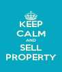 KEEP CALM AND SELL PROPERTY - Personalised Poster A4 size