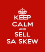 KEEP CALM AND SELL SA SKEW - Personalised Poster A4 size
