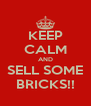 KEEP CALM AND SELL SOME BRICKS!! - Personalised Poster A4 size