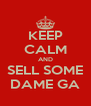 KEEP CALM AND SELL SOME DAME GA - Personalised Poster A4 size