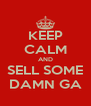 KEEP CALM AND SELL SOME DAMN GA - Personalised Poster A4 size