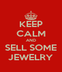 KEEP CALM AND SELL SOME JEWELRY - Personalised Poster A4 size