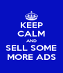 KEEP CALM AND SELL SOME MORE ADS - Personalised Poster A4 size