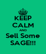 KEEP CALM AND Sell Some SAGE!!! - Personalised Poster A4 size