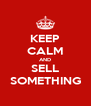 KEEP CALM AND SELL SOMETHING - Personalised Poster A4 size