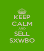 KEEP CALM AND SELL SXWBO - Personalised Poster A4 size