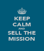 KEEP CALM AND SELL THE MISSION - Personalised Poster A4 size