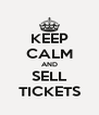 KEEP CALM AND SELL TICKETS - Personalised Poster A4 size