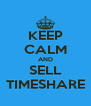 KEEP CALM AND SELL TIMESHARE - Personalised Poster A4 size