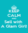 KEEP CALM AND Sell with  A Glam Girl! - Personalised Poster A4 size