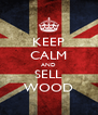 KEEP CALM AND SELL WOOD - Personalised Poster A4 size