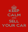 KEEP CALM AND SELL YOUR CAR - Personalised Poster A4 size