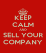 KEEP CALM AND SELL YOUR COMPANY - Personalised Poster A4 size
