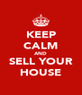KEEP CALM AND SELL YOUR HOUSE - Personalised Poster A4 size