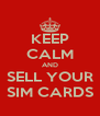 KEEP CALM AND SELL YOUR SIM CARDS - Personalised Poster A4 size