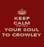KEEP CALM AND SELL YOUR SOUL TO CROWLEY - Personalised Poster A4 size