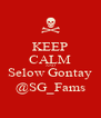 KEEP CALM AND Selow Gontay @SG_Fams - Personalised Poster A4 size