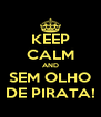 KEEP CALM AND SEM OLHO DE PIRATA! - Personalised Poster A4 size