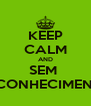 KEEP CALM AND SEM  RECONHECIMENTO - Personalised Poster A4 size