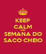 KEEP CALM AND SEMANA DO SACO CHEIO - Personalised Poster A4 size