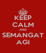 KEEP CALM AND SEMANGAT AGI - Personalised Poster A4 size