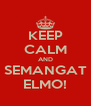 KEEP CALM AND SEMANGAT ELMO! - Personalised Poster A4 size