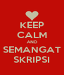KEEP CALM AND SEMANGAT SKRIPSI - Personalised Poster A4 size