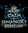 KEEP CALM AND SEMANGAT ZENZOIT - Personalised Poster A4 size
