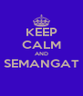 KEEP CALM AND SEMANGAT  - Personalised Poster A4 size