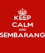KEEP CALM AND SEMBARANG  - Personalised Poster A4 size